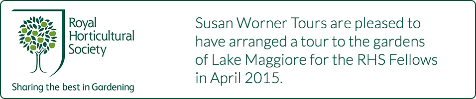Susan Worner Tours are pleased to be arranging a tour to the gardens of Lake Maggiore for the RHS Fellows in April 2015.